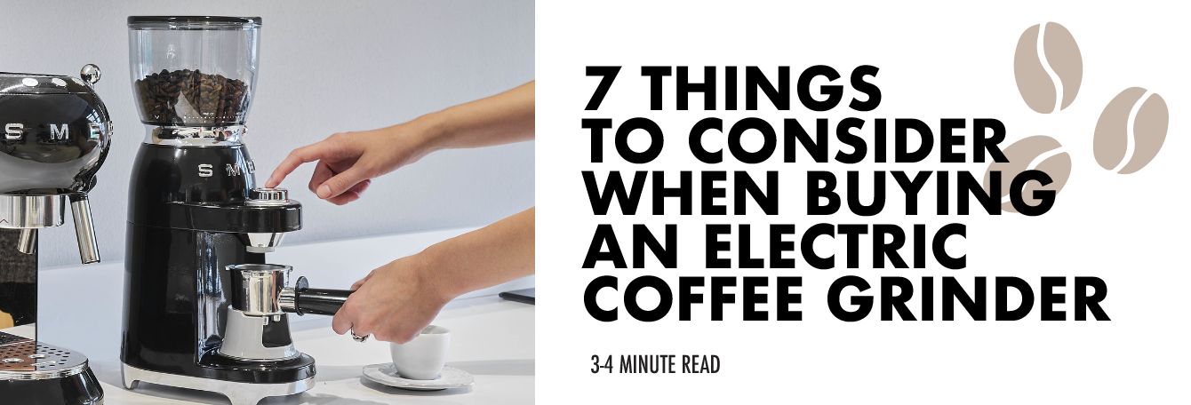 7 Things to Consider When Buying an Electric Coffee Grinder